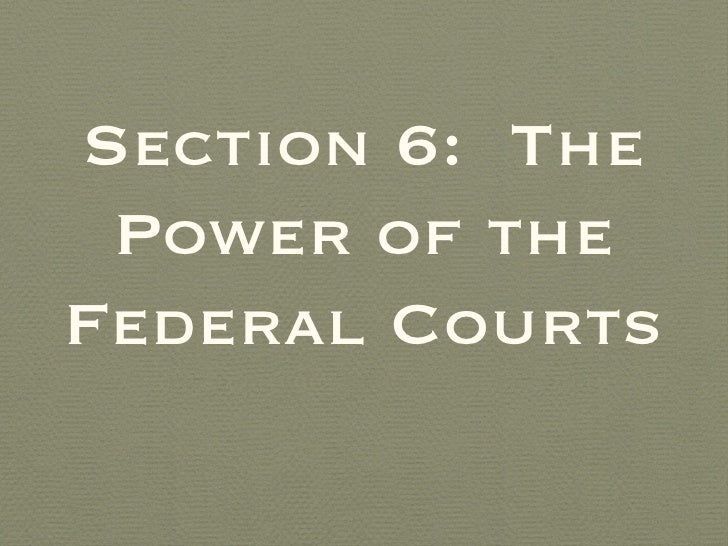 Section 6:  The Power of the Federal Courts