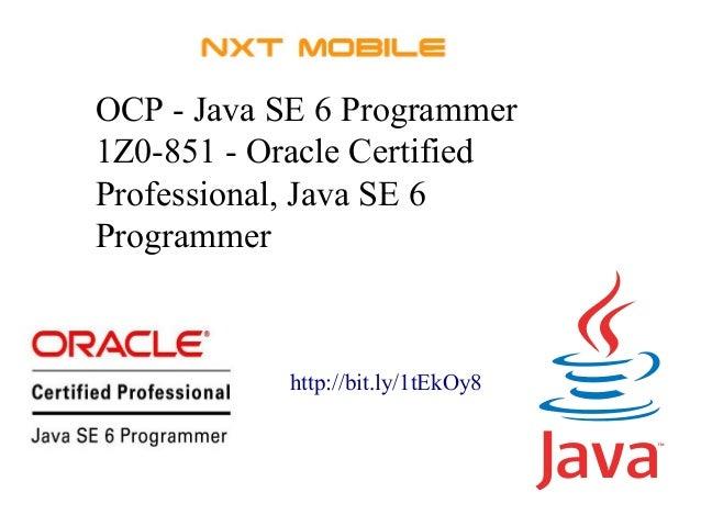 OCP - Java SE 6 Programmer  1Z0-851 - Oracle Certified  Professional, Java SE 6  Programmer  http://bit.ly/1tEkOy8