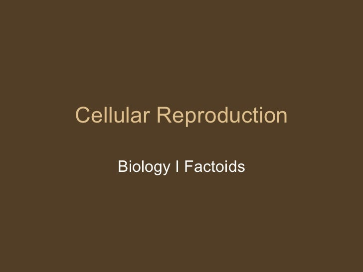 Cellular Reproduction Biology I Factoids