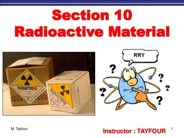 M. Tayfour 1 Section 10 Radioactive Material Instructor : TAYFOUR