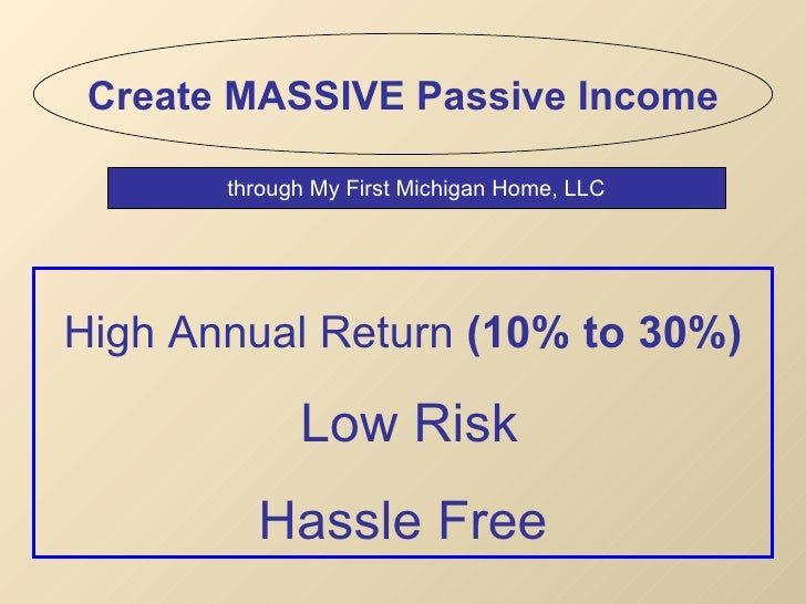 High Annual Return  (10% to 30%)   Low Risk Hassle Free Create MASSIVE Passive Income through My First Michigan Home, LLC