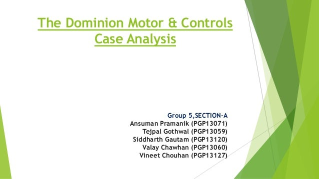 dominion motors and controls Dominion motors & controls, ltd 1) the problem: dmc's potential loss of significant market share in the near and long term, of oil well pumping motors if dmc doesn't.