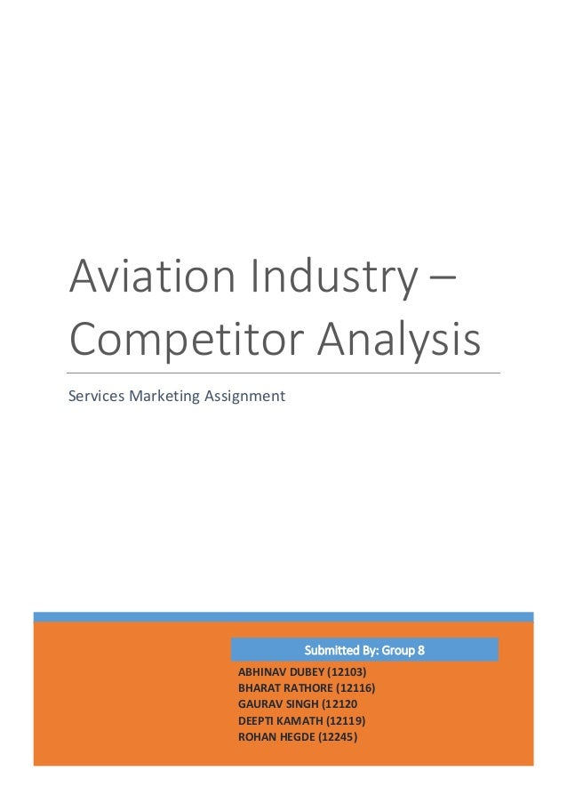 Aviation Industry – Competitor Analysis Services Marketing Assignment Submitted By: Group 8 ABHINAV DUBEY (12103) BHARAT R...