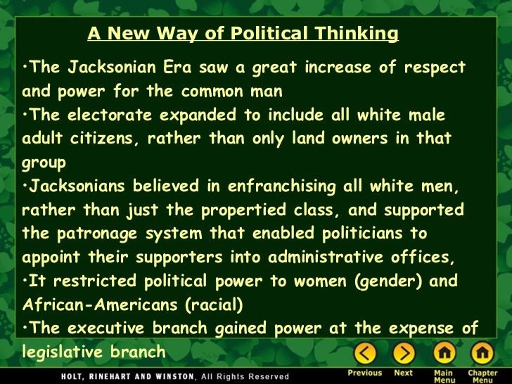A New Way of Political Thinking <ul><li>The Jacksonian Era saw a great increase of respect and power for the common man </...