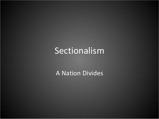 Sectionalism A Nation Divides