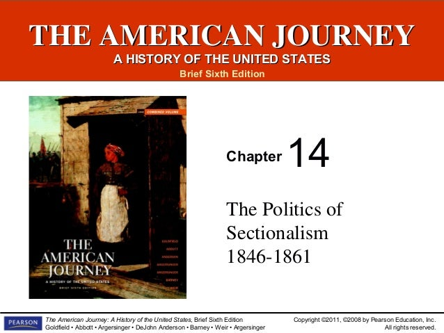 THE AMERICAN JOURNEY A HISTORY OF THE UNITED STATES Brief Sixth Edition  Chapter  14  The Politics of Sectionalism 1846-18...