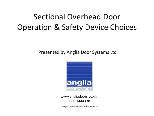 Sectional Overhead Door Operation & Safety Device Choices Presented by Anglia Door Systems Ltd www.angliadoors.co.uk 0800 ...