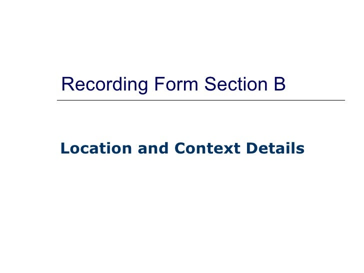 Recording Form Section B Location and Context Details