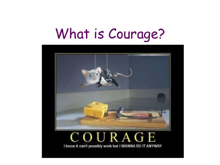 What is Courage?<br />