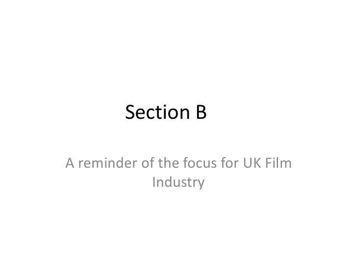 Section B	<br />A reminder of the focus for UK Film Industry<br />