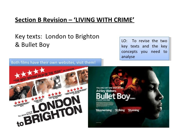 Section B Revision – 'LIVING WITH CRIME' Key texts:  London to Brighton & Bullet Boy LO:  To revise the two key texts and ...