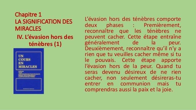 Chapitre 1 LA SIGNIFICATION DES MIRACLES IV. L'évasion hors des ténèbres (1) L'évasion hors des ténèbres comporte deux pha...