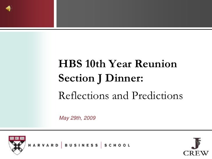 HBS 10th Year Reunion Section J Dinner: Reflections and Predictions May 29th, 2009