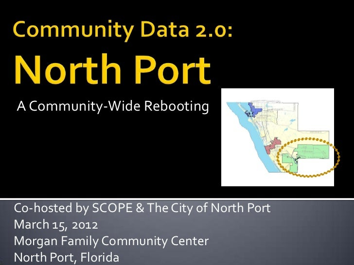 A Community-Wide RebootingCo-hosted by SCOPE & The City of North PortMarch 15, 2012Morgan Family Community CenterNorth Por...