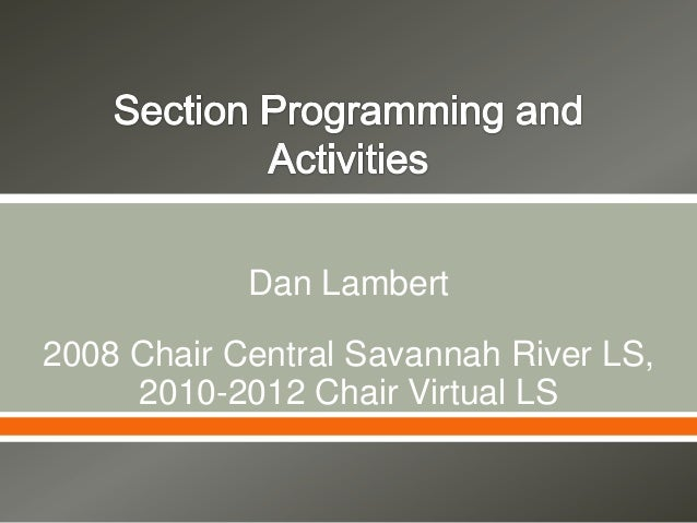 Dan Lambert2008 Chair Central Savannah River LS,2010-2012 Chair Virtual LS