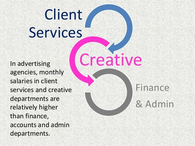 In advertising agencies, monthly salaries in client services and creative departments are relatively higher than finance, ...