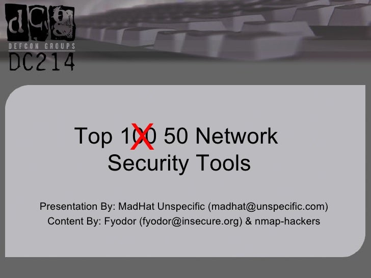 Top 100 50 Network  Security Tools Presentation By: MadHat Unspecific (madhat@unspecific.com) Content By: Fyodor (fyodor@i...