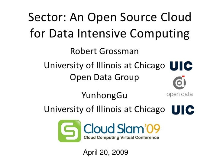 Sector: An Open Source Cloud for Data Intensive Computing         Robert Grossman   University of Illinois at Chicago     ...
