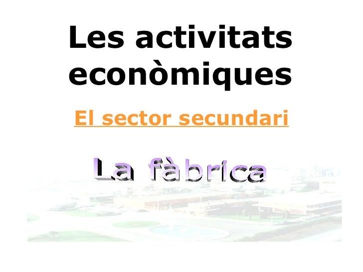 Les activitats econòmiques El sector secundari La fàbrica