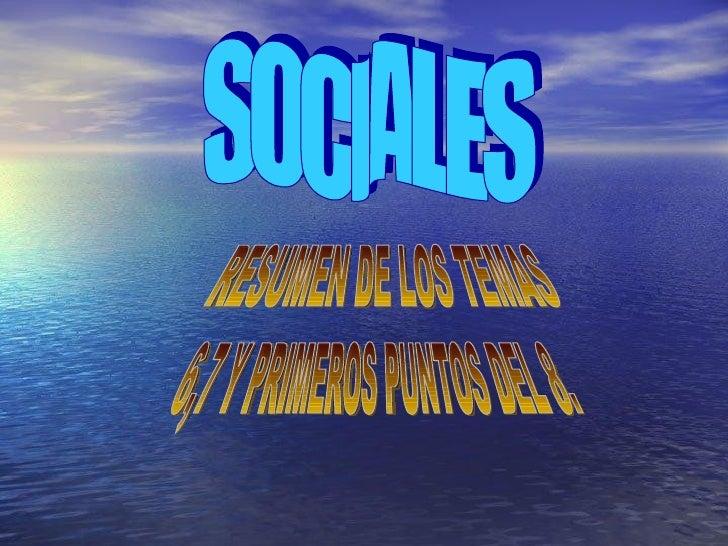 SOCIALES RESUMEN DE LOS TEMAS  6,7 Y PRIMEROS PUNTOS DEL 8.