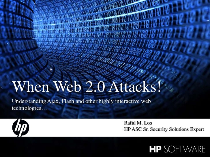 When Web 2.0 Attacks! Understanding Ajax, Flash and other highly interactive web technologies…                            ...