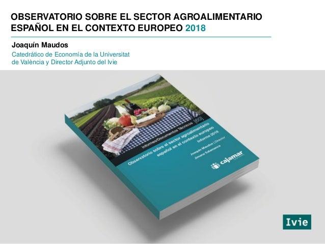 Joaquín Maudos Catedrático de Economía de la Universitat de València y Director Adjunto del Ivie OBSERVATORIO SOBRE EL SEC...