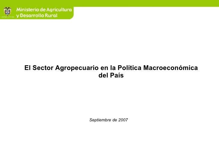 El Sector Agropecuario en la Política Macroeconómica del País Septiembre de 2007