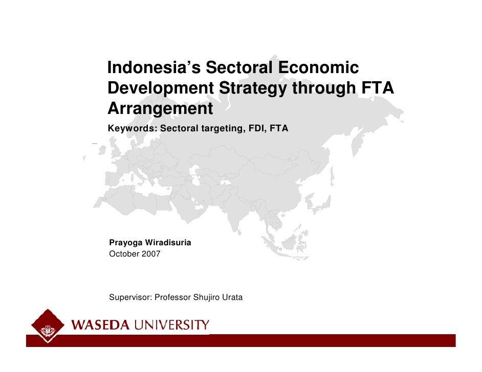 Indonesia's Sectoral Economic Development Strategy through FTA Arrangement Keywords: Sectoral targeting, FDI, FTA     Pray...