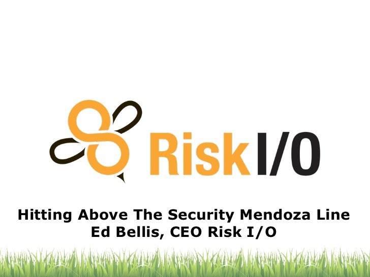 Hitting Above The Security Mendoza Line         Ed Bellis, CEO Risk I/O
