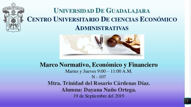 1 UNIVERSIDAD DE GUADALAJARA CENTRO UNIVERSITARIO DE CIENCIAS ECONÓMICO ADMINISTRATIVAS Marco Normativo, Económico y Finan...