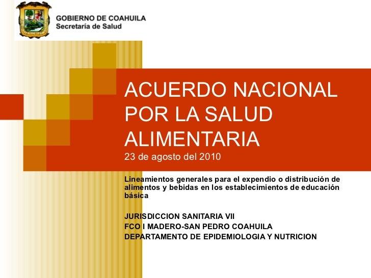 ACUERDO NACIONAL POR LA SALUD ALIMENTARIA  23 de agosto del 2010  Lineamientos generales para el expendio o distribución d...