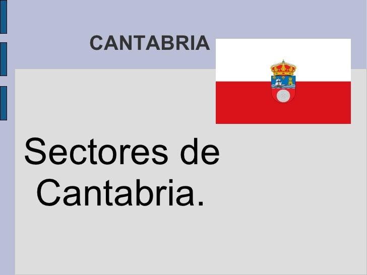 CANTABRIA <ul>Sectores de Cantabria. </ul>