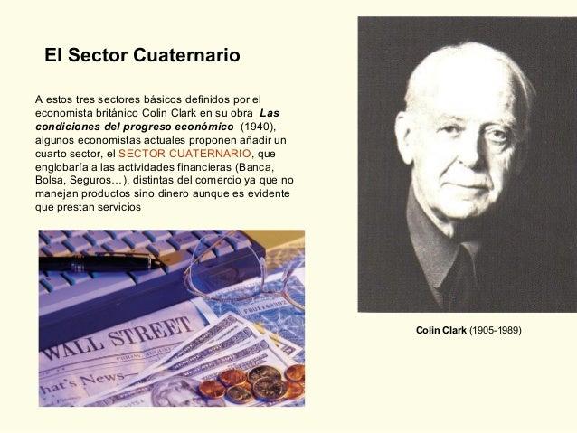A estos tres sectores básicos definidos por el economista británico Colin Clark en su obra Las condiciones del progreso e...