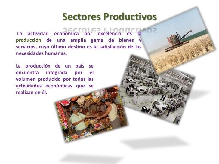 Sectores Productivos<br /> La actividad económica por excelencia es la producción de una amplia gama de bienes y servicios...