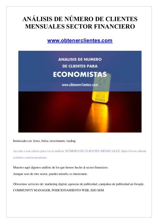AN�LISIS DE N�MERO DE CLIENTES MENSUALES SECTOR FINANCIERO www.obtenerclientes.com Interesados en: forex, bolsa, investmen...