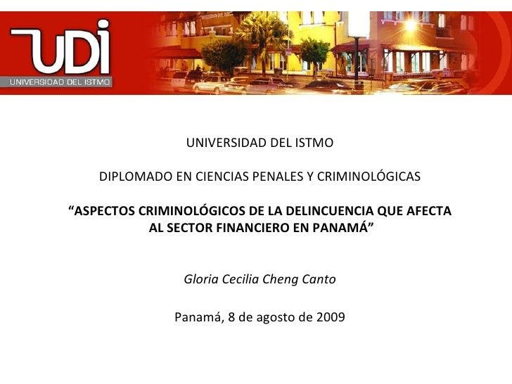 """UNIVERSIDAD DEL ISTMO DIPLOMADO EN CIENCIAS PENALES Y CRIMINOLÓGICAS """" ASPECTOS CRIMINOL ÓGICOS DE LA DELINCUENCIA QUE AFE..."""