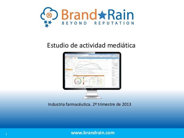 Estudio de actividad mediática  Industria farmacéutica. 2º trimestre de 2013  1  www.brandrain.com