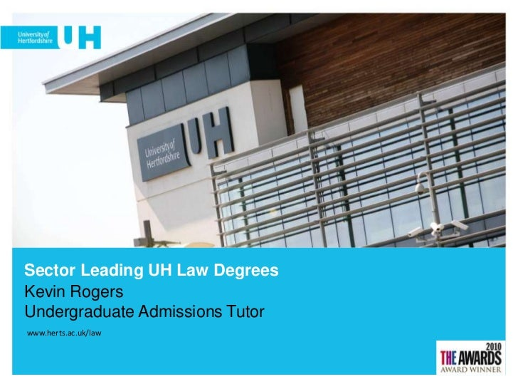 Sector Leading UH Law Degrees<br />Kevin RogersUndergraduate Admissions Tutor <br />www.herts.ac.uk/law<br />