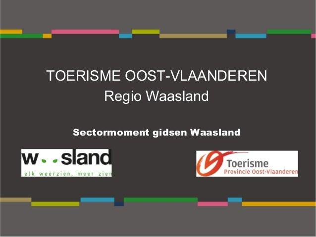 TOERISME OOST-VLAANDEREN Regio Waasland Sectormoment gidsen Waasland