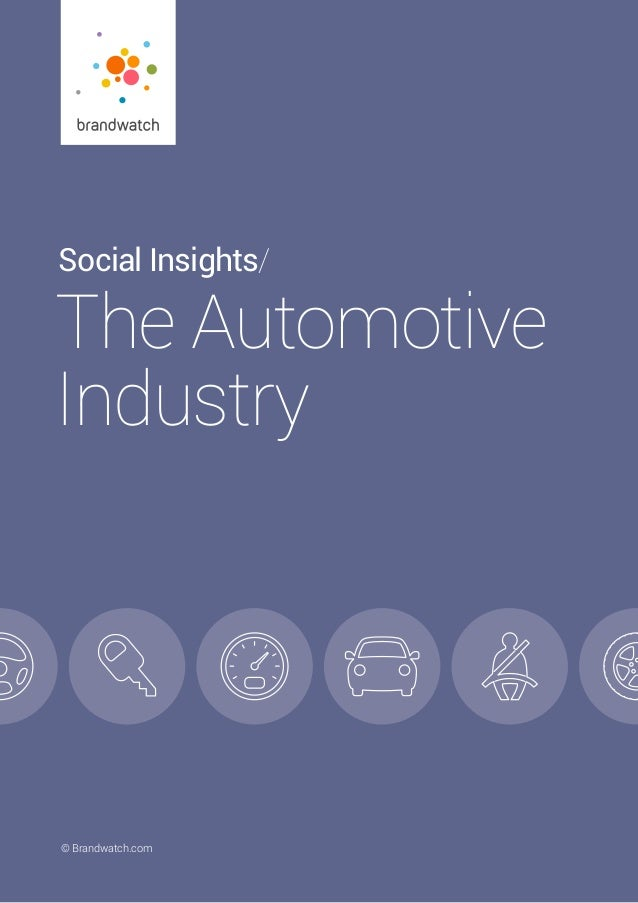 Social Insights/ The Automotive Industry 	 © 2016 Brandwatch.com | 1 © Brandwatch.com Social Insights/ The Automotive Indu...