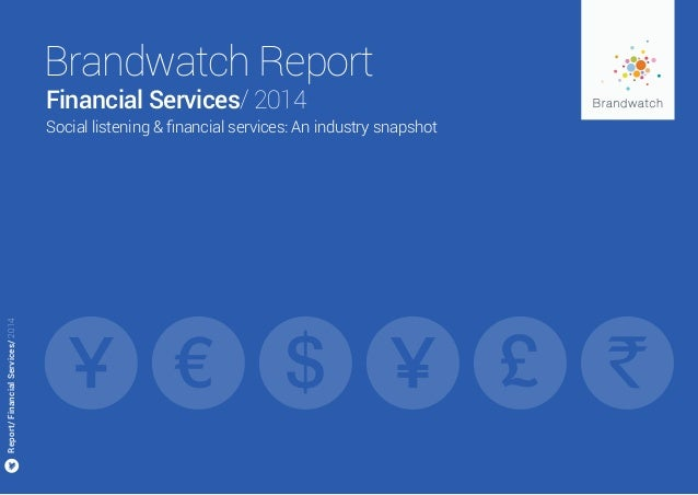 Brandwatch Report Report/FinancialServices/2014 Social listening & financial services: An industry snapshot Financial Serv...