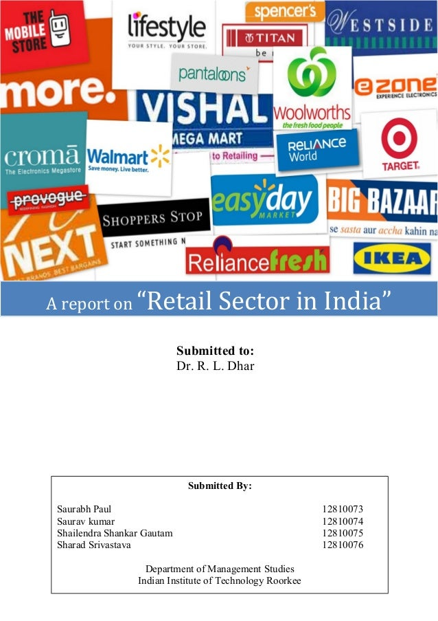 """A report on """"Retail  Sector in India""""  Submitted to: Dr. R. L. Dhar  Submitted By: Saurabh Paul Saurav kumar Shailendra Sh..."""