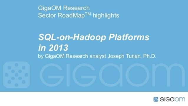GigaOM ResearchSector RoadMapTM highlightsSQL-on-Hadoop Platformsin 2013by GigaOM Research analyst Joseph Turian, Ph.D.
