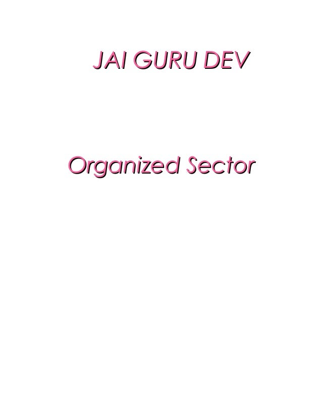 JAI GURU DEVJAI GURU DEV Introduction Organized SectorOrganized Sector