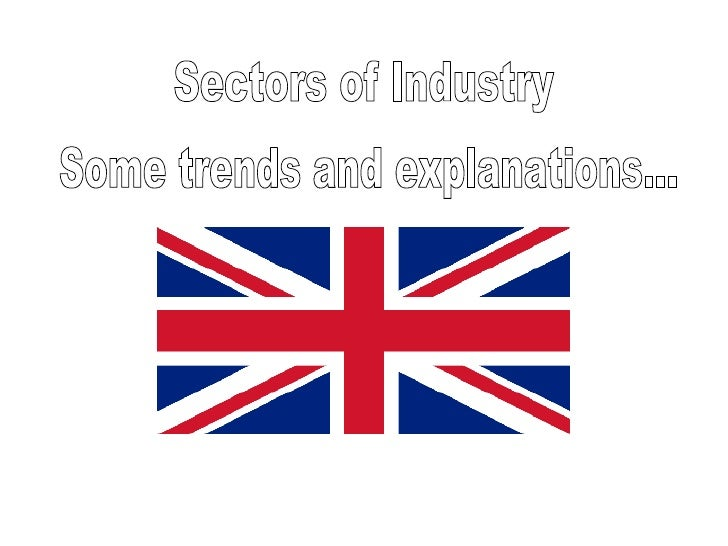 Sectors of Industry Some trends and explanations...