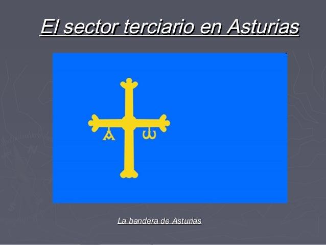 El sector terciario en AsturiasEl sector terciario en AsturiasLa bandera de AsturiasLa bandera de Asturias