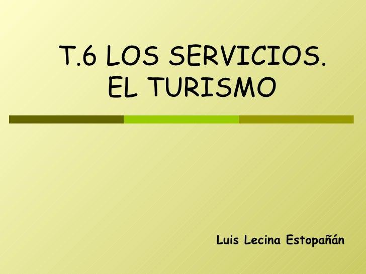 Luis Lecina Estopañán T.6 LOS SERVICIOS. EL TURISMO