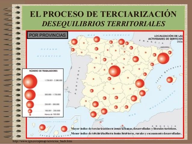 http://www.ign.es/espmap/servicios_bach.htm EL PROCESO DE TERCIARIZACIÓN DESEQUILIBRIOS TERRITORIALES Mayor índice de terc...
