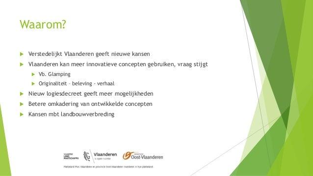 Waarom?  Verstedelijkt Vlaanderen geeft nieuwe kansen  Vlaanderen kan meer innovatieve concepten gebruiken, vraag stijgt...