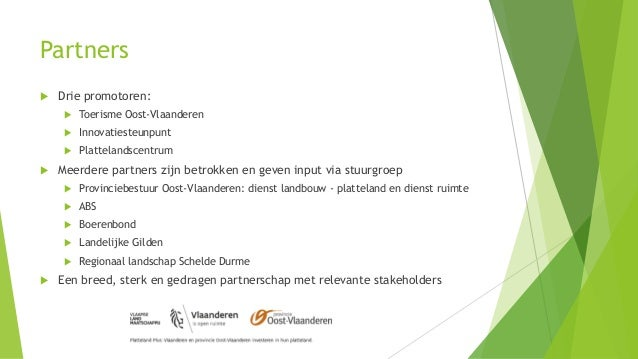 Partners  Drie promotoren:  Toerisme Oost-Vlaanderen  Innovatiesteunpunt  Plattelandscentrum  Meerdere partners zijn ...